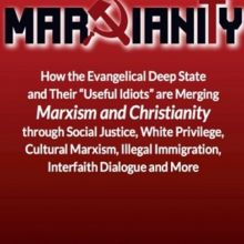 Marxianity: How the Evangelical Deep State and their Useful Idiots are Merging Marxism and Christianity